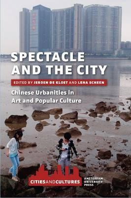 Spectacle and the City: Chinese Urbanities in Art and Popular Culture (BOK)