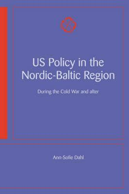 US Policy in the Nordic-Baltic Region: During the Cold War and After (BOK)