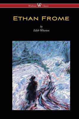 Ethan Frome (Wisehouse Classics Edition - With an Introducti (BOK)