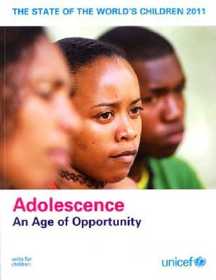 The State of the World's Children, 2011: Adolescence, an Age of Opportunity (BOK)