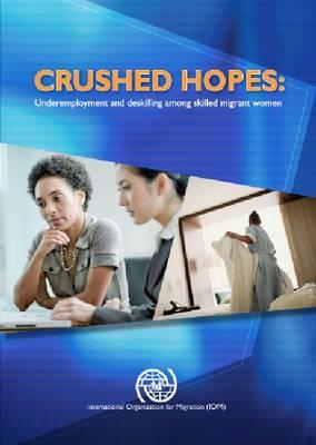 Crushed Hopes: Underemployment and Deskilling Among Skilled Migrant Women (BOK)