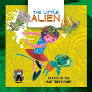 Little Alien: Attack of the Bad Tooth Fairy (BOK)