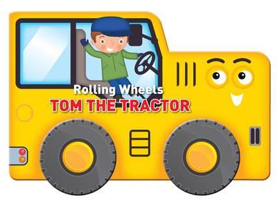 Rolling Wheels: Tom the Tractor (BOK)