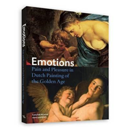 Emotions - Pain and Pleasure in Dutch Painting of the Golden (BOK)