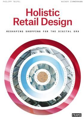 Holistic Retail Design: Reshaping Shopping for the Digital E (BOK)