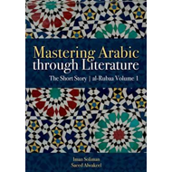 Mastering Arabic Through Literature: The Short Story (BOK)