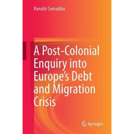 Post-Colonial Enquiry into Europe's Debt and Migration Crisi (BOK)