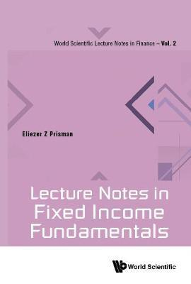 Lecture Notes In Fixed Income Fundamentals (BOK)