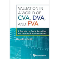 Valuation In A World Of Cva, Dva, And Fva : A Tutorial On De (BOK)