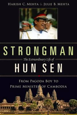 Strongman: The Extraordinary Life of Hun Sen: From Pagoda Boy to Prime Minister of Cambodia (BOK)