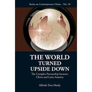 The World Turned Upside Down: The Complex Partnership Between China and Latin America (BOK)
