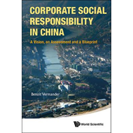 Corporate Social Responsibility in China: A Vision, an Assessment and a Blueprint (BOK)