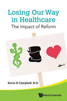 Losing Our Way In Healthcare: The Impact Of Reform (BOK)