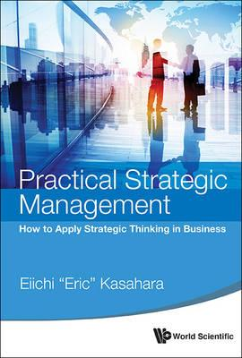 Practical Strategic Management: How To Apply Strategic Think (BOK)