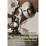 First Transplant Surgeon, The: The Flawed Genius Of Nobel Pr (BOK)
