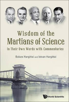Wisdom Of The Martians Of Science: In Their Own Words With C (BOK)