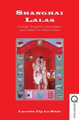 Shanghai Lalas: Female Tongzhi Communities and Politics in Urban China (BOK)