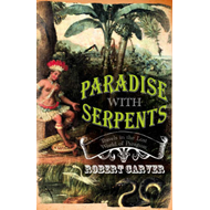 Paradise with Serpents: Travels in the Lost World of Paraguay (BOK)