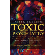 Toxic Psychiatry: Why Therapy, Empathy and Love Must Replace the Drugs, Electroshock and Biochemical (BOK)