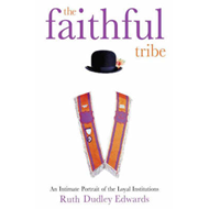 The Faithful Tribe: An Intimate Portrait of the Loyal Institutions (BOK)