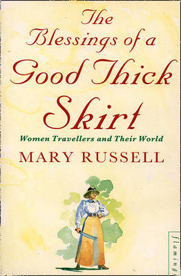 The Blessings of a Good Thick Skirt: Women Travellers and Their World (BOK)