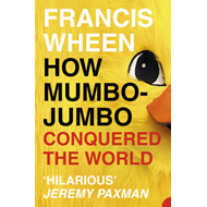 How Mumbo-jumbo Conquered the World: A Short History of Modern Delusions (BOK)