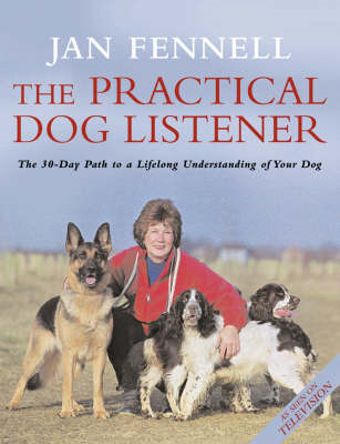 The Practical Dog Listener: The 30-day Path to a Lifelong Understanding of Your Dog (BOK)