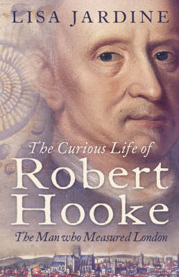 The Curious Life of Robert Hooke: The Man Who Measured London (BOK)