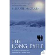 The Long Exile: A True Story of Deception and Survival Amongst the Inuit of the Canadian Arctic (BOK)