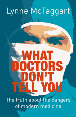 What Doctors Don't Tell You: The Truth About the Dangers of Modern Medicine (BOK)
