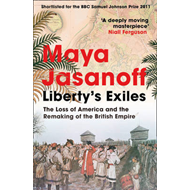 Liberty's Exiles: The Loss of America and the Remaking of the British Empire (BOK)