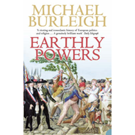 Earthly Powers: The Conflict Between Religion & Politics from the French Revolution to the Great War (BOK)