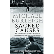 Sacred Causes: Religion and Politics from the European Dictators to Al Qaeda (BOK)