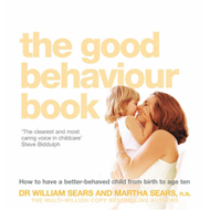 The Good Behaviour Book: How to Have a Better-Behaved Child from Birth to Age Ten (BOK)
