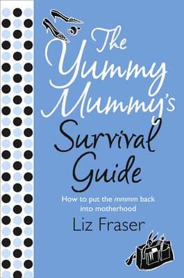 The Yummy Mummy's Survival Guide (BOK)