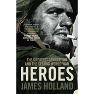 Heroes: The Greatest Generation and the Second World War (BOK)