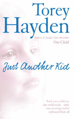 Just Another Kid: Each Was a Child No One Could Reach! Until One Amazing Teacher Embraced Them All (BOK)