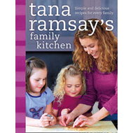 Tana Ramsay's Family Kitchen: Simple and Delicious Recipes for Every Family (BOK)