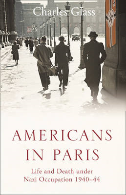 Americans in Paris: Life and Death Under Nazi Occupation 1940-44 (BOK)