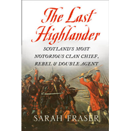 The Last Highlander: Scotland's Most Notorious Clan-Chief, Rebel and Double-Agent (BOK)