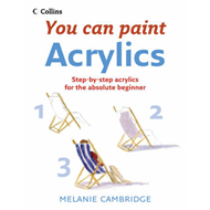 Acrylics: a Step-by-step Guide for Absolute Beginners (BOK)