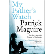 My Father's Watch: The Story of a Child Prisoner in 70's Britain (BOK)