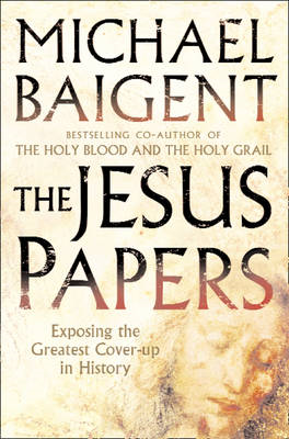 The Jesus Papers: Exposing the Greatest Cover-up in History (BOK)