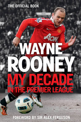 Wayne Rooney: My Decade in the Premier League (BOK)