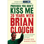Provided You Don't Kiss Me: 20 Years with Brian Clough (BOK)