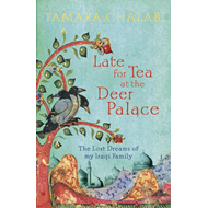Late for Tea at the Deer Palace: The Lost Dreams of My Iraqi Family (BOK)