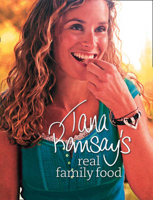 Tana Ramsay's Real Family Food: Delicious Recipes for Everyday Occasions (BOK)