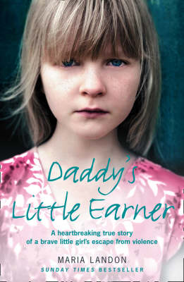 Daddy's Little Earner: A Heartbreaking True Story of a Brave Little Girl's Escape from Violence (BOK)