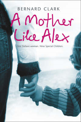 A Mother Like Alex: One Defiant Woman. Nine Special Children. (BOK)