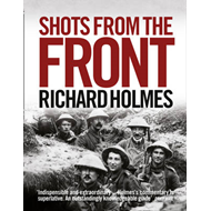 Shots from the Front: The British Soldier 1914-18 (BOK)